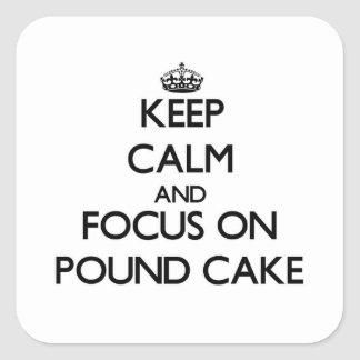 Keep Calm and focus on Pound Cake Square Sticker