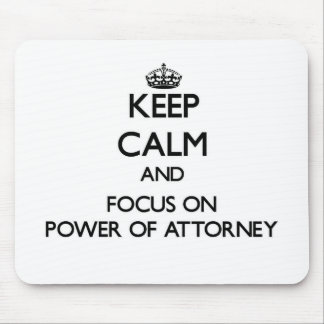 Keep Calm and focus on Power Of Attorney Mouse Pad