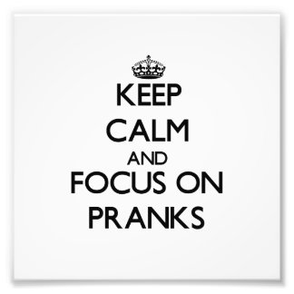 Keep Calm and focus on Pranks Photo Art