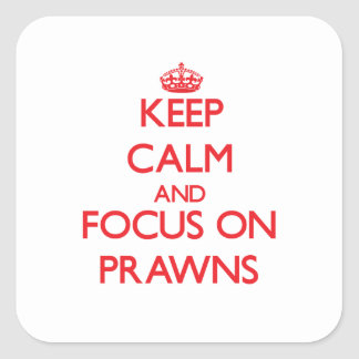 Keep Calm and focus on Prawns Square Stickers