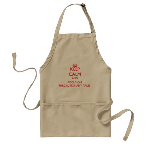 Keep Calm and focus on Precautionary Tales Aprons