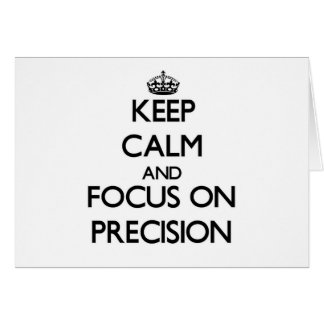 Keep Calm and focus on Precision Greeting Cards