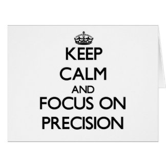 Keep Calm and focus on Precision Greeting Card
