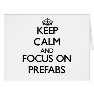 Keep Calm and focus on Prefabs Greeting Card
