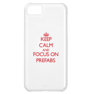 Keep Calm and focus on Prefabs iPhone 5C Case