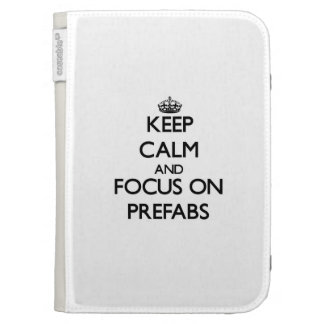 Keep Calm and focus on Prefabs Case For The Kindle