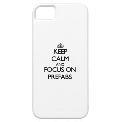 Keep Calm and focus on Prefabs iPhone 5 Cases