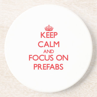Keep Calm and focus on Prefabs Beverage Coasters