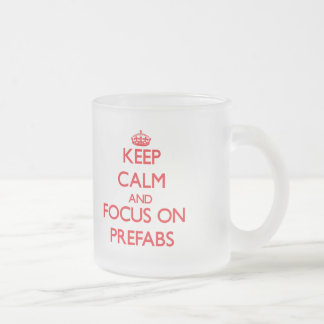 Keep Calm and focus on Prefabs Frosted Glass Mug