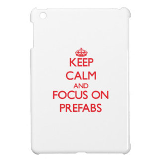 Keep Calm and focus on Prefabs iPad Mini Covers