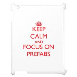 Keep Calm and focus on Prefabs iPad Cover