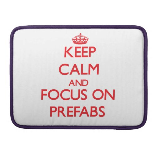 Keep Calm and focus on Prefabs Sleeve For MacBook Pro