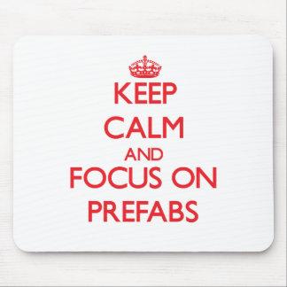 Keep Calm and focus on Prefabs Mousepads