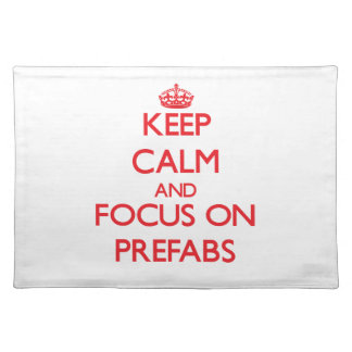 Keep Calm and focus on Prefabs Placemat