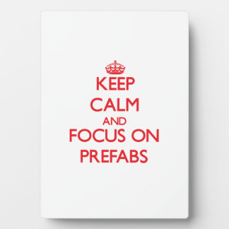 Keep Calm and focus on Prefabs Photo Plaque