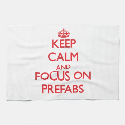 Keep Calm and focus on Prefabs Kitchen Towels