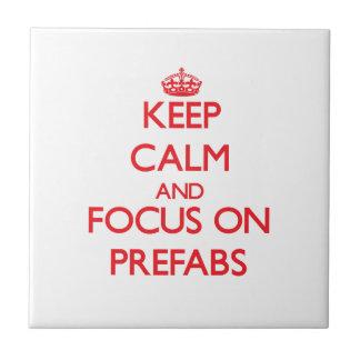 Keep Calm and focus on Prefabs Ceramic Tile