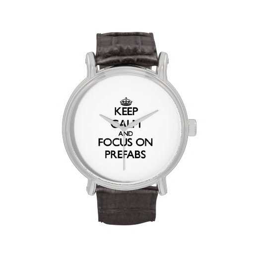 Keep Calm and focus on Prefabs Wrist Watches