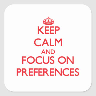 Keep Calm and focus on Preferences Square Sticker