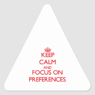 Keep Calm and focus on Preferences Triangle Stickers
