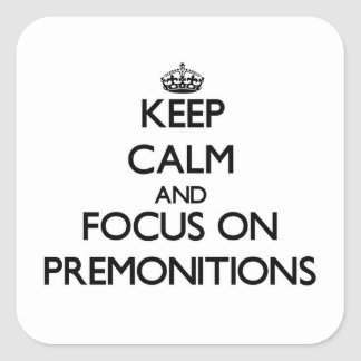 Keep Calm and focus on Premonitions Square Sticker