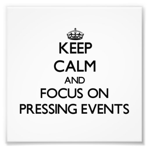 Keep Calm and focus on Pressing Events Photo Print