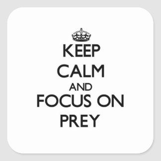Keep Calm and focus on Prey Square Sticker
