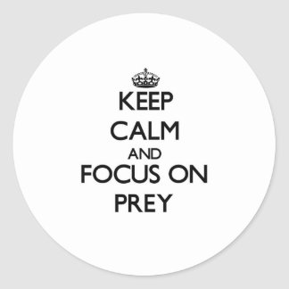 Keep Calm and focus on Prey Round Stickers