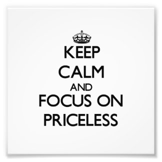 Keep Calm and focus on Priceless Photograph