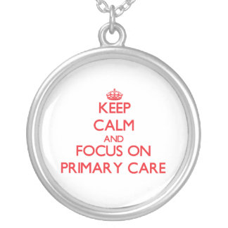 Keep Calm and focus on Primary Care Necklace
