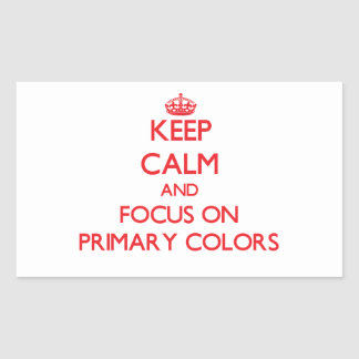 Keep Calm and focus on Primary Colors Rectangle Stickers
