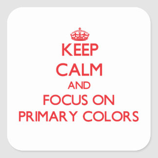 Keep Calm and focus on Primary Colors Square Sticker