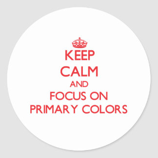 Keep Calm and focus on Primary Colors Round Sticker