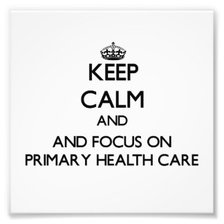 Keep calm and focus on Primary Health Care Photographic Print