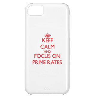 Keep Calm and focus on Prime Rates iPhone 5C Cover