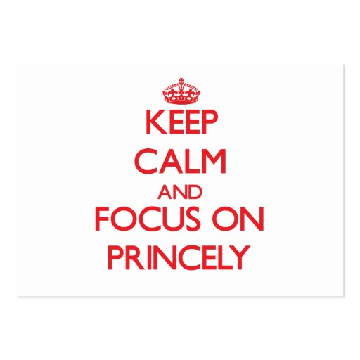 Keep Calm and focus on Princely Business Cards