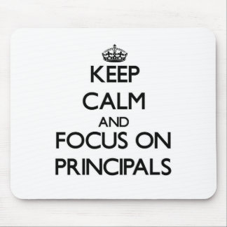 Keep Calm and focus on Principals Mousepad