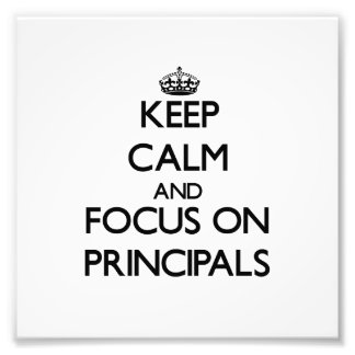 Keep Calm and focus on Principals Photo Print