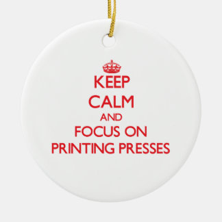 Keep Calm and focus on Printing Presses Christmas Ornament