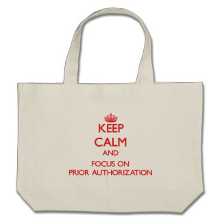 Keep Calm and focus on Prior Authorization Bags