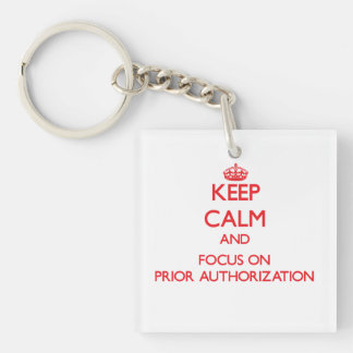 Keep Calm and focus on Prior Authorization Single-Sided Square Acrylic Key Ring