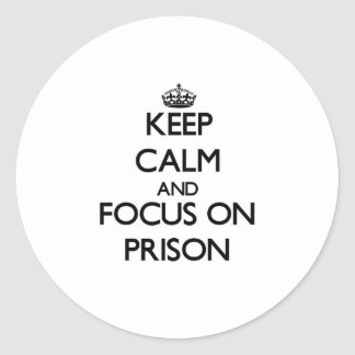 Keep Calm and focus on Prison Round Stickers