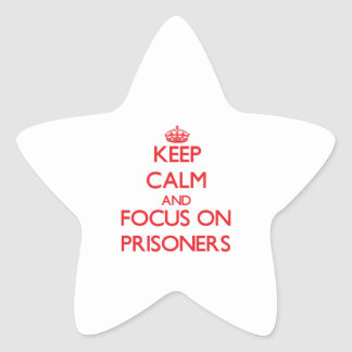 Keep Calm and focus on Prisoners Star Stickers