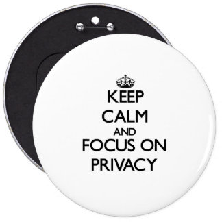 Keep Calm and focus on Privacy 6 Cm Round Badge
