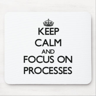 Keep Calm and focus on Processes Mousepad