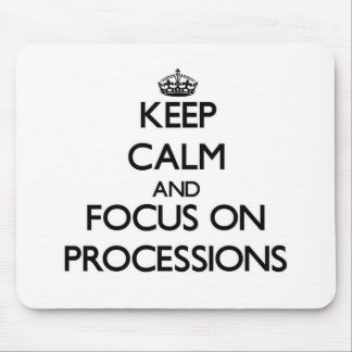 Keep Calm and focus on Processions Mouse Pads
