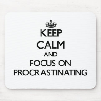 Keep Calm and focus on Procrastinating Mouse Pad