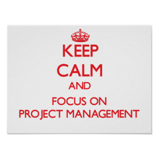 Keep Calm and focus on Project Management Poster
