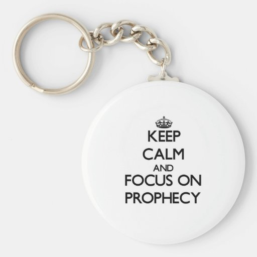 Keep Calm and focus on Prophecy Key Chains