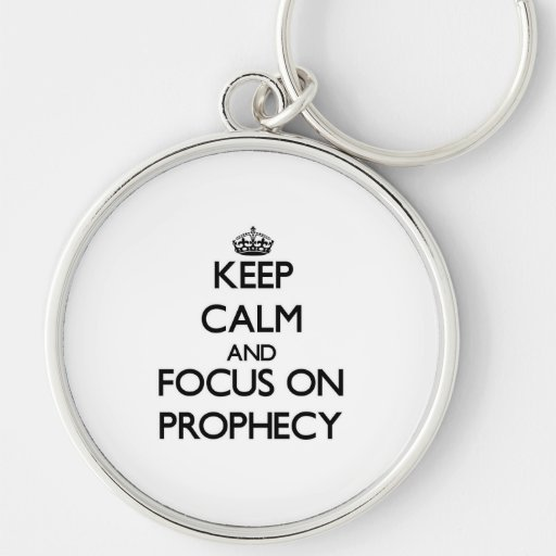 Keep Calm and focus on Prophecy Keychains